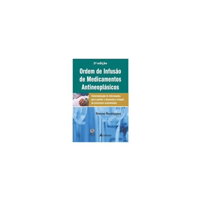 Livro - Ordem de Infusão de Medicamentos Antineoplásicos - Rodrigues - Atheneu