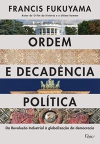 Livro Ordem e Decadencia Politica Fukuyama