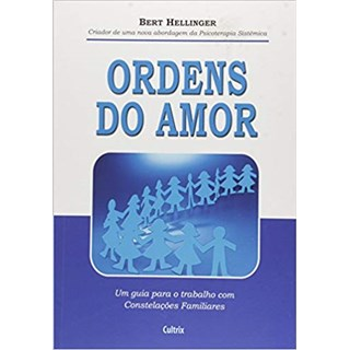 Livro - Ordens Do Amor - Um Guia Para o Trabalho com Constelações Familiares - Hellinger