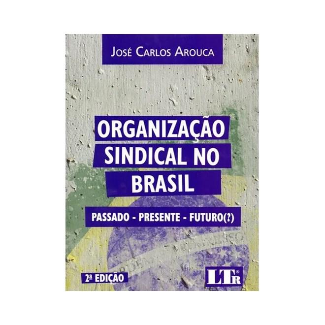 Livro - Organização Sindical No Brasil - Arouca