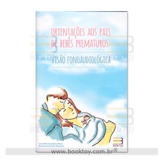 Livro - Orientações aos Pais de Bebês Prematuros: Visão Fonoaudiológica - Silva