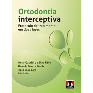 Livro - Ortodontia Interceptiva - Protocolo de Tratamento em Duas Faces - Silva Filho