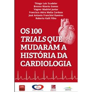 Livro - Os 100 Trials que Mudaram a História da Cardiologia - Scudeler