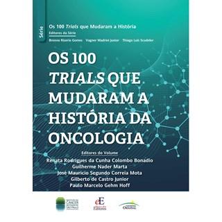 Livro Os 100 Trials Que Mudaram a História da Oncologia - Scudeler - Editora dos Editores