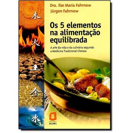 Livro - Os 5 Elementos na Alimentação Equilibrada - Fahrnow