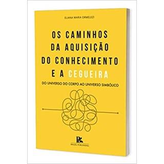 Livro - Os Caminhos da Aquisição do Conhecimento e a Cegueira - Ormelezi - Brazil Publishing