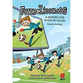 Livro - Os Futebolíssimos: O Mistério Dos Olhos De Falcão - Santiago - Edições Sm