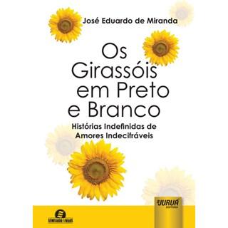 Livro - Os Girassóis em Preto e Branco - Miranda - Juruá