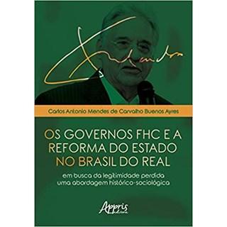 Livro - Os Governos FHC e a Reforma do Estado no Brasil do Real: Em Busca da Legitimidade Perdida - Uma Abordagem Histórico-Sociológica -Buenos Ayres