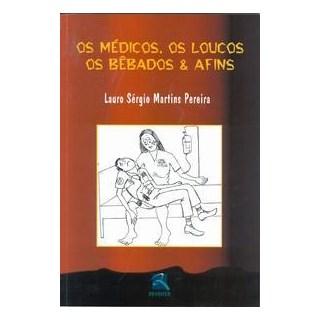 Livro - Os Médicos, Os Loucos, Os Bêbados & Afins - Pereira