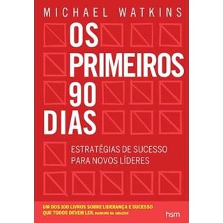 Livro - Os Primeiros 90 Dias - Estratégias de Sucesso  para Novos Lideres - Watkins