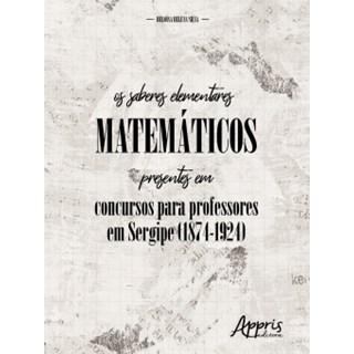 Livro - Os Saberes Elementares Matemáticos Presentes em Concursos Para Professores - Silva - Appris