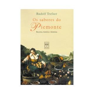Livro - Os Sabores do Piemonte - Receitas, História e Histórias - Trefzer