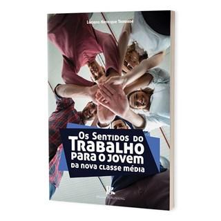 Livro - Os Sentidos do Trabalho Para o Jovem da Nova Classe Média - Trindade - Brazil Publishing