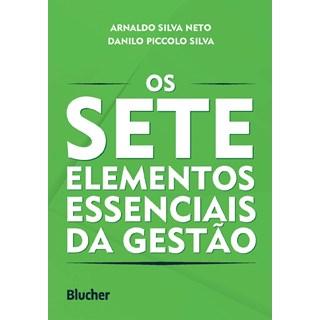 Livro Os Sete Elementos Essenciais Da Gestão - Silva - Blucher
