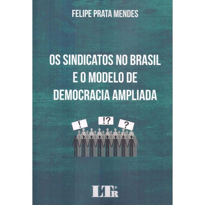 Livro - Os Sindicatos no Brasil e o Modelo de Democracia Ampliada - Mendes