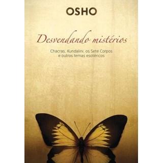 Livro - Osho - Desvendando Mistérios - Chacras, Kundalini, Os Sete Corpos e Outros Temas Esotéricos