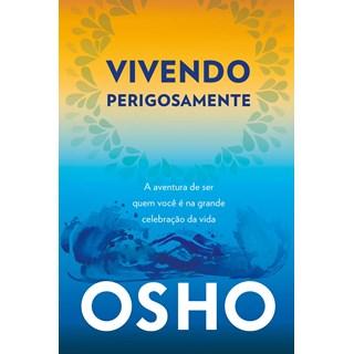Livro - Osho - Vivendo perigosamente : A aventura de ser quem você é