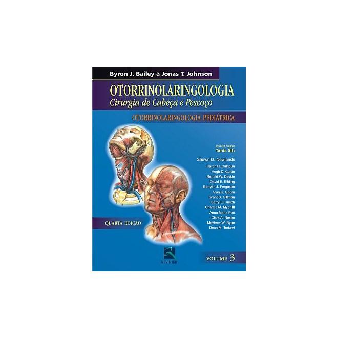 Livro - Otorrinolaringologia - Cirurgia de Cabeça e Pescoço - Otorrinolaringologia Pediátrica - Vol. 3 - Bailey