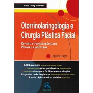 Livro - Otorrinolaringologia e Cirurgia Plástica Facial - Revisão e Preparação para Provas e Concursos - Bowden