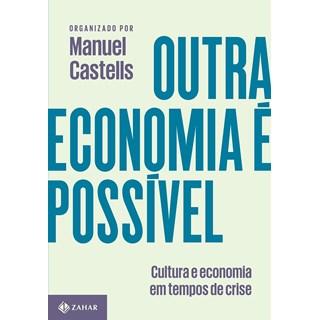Livro - Outra Economia é Possível: Cultura e Economia em Tempos de Crise - Castells