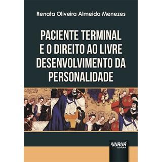 Livro - Paciente Terminal e o Direito ao Livre Desenvolvimento da Personalidade - Menezes - Juruá