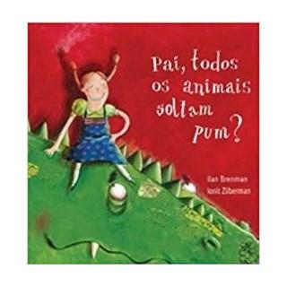 Livro - Pai, Todos os Animais Soltam Pum? - Ilan Brenman