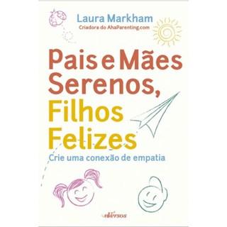 Livro - Pais e Mães Serenos, Filhos Felizes - Markham