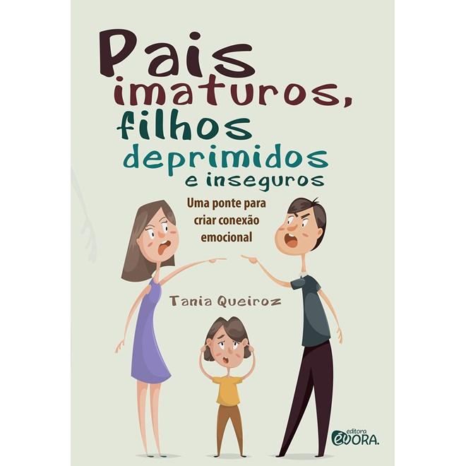 Livro Pais Imaturos, Filhos Deprimidos e Inseguros - Queiroz - Évora