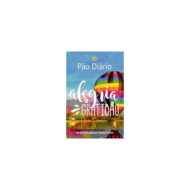 Livro - Pão Diário - Alegria e gratidão - Ministérios Pão Diário 1º edição