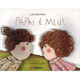 Livro - Papai é Meu - Ilan Brenman - Moderna