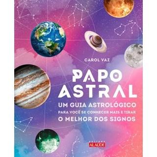 Livro - Papo Astral - Um Guia Astrológico Para Se Conhecer Mais e Tirar o Melhor Dos Signos - Vaz