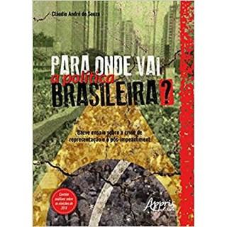 Livro - Para Onde Vai a Política Brasileira Breve Ensaio Sobre a Crise de Representação e o Pós-Impeachment - Souza