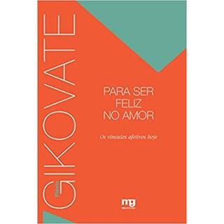 Livro - Para Ser Feliz no Amor - Gikovate - Mg Editorial