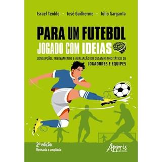Livro Para um Futebol Jogado com Ideias - Teoldo - Appris