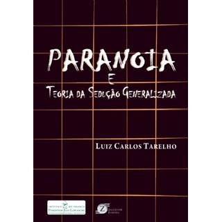 Livro -  Paranóia e Teoria da Sedução Generalizada - Tarelho