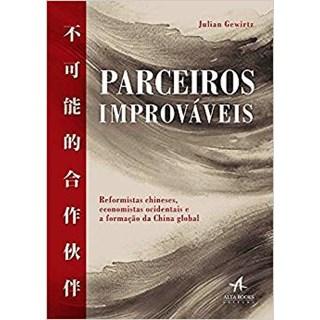 Livro - Parceiros Improváveis: Reformistas Chineses, Economistas Ocidentais e a Formação da China Global - Gewirtz