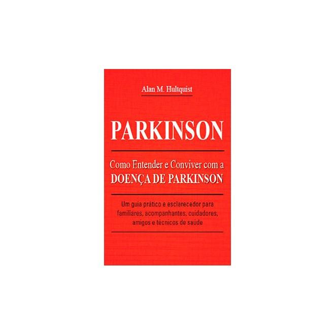 Livro - Parkinson: Como Entender e Conviver com a Doença de Parkinson - Hultquist