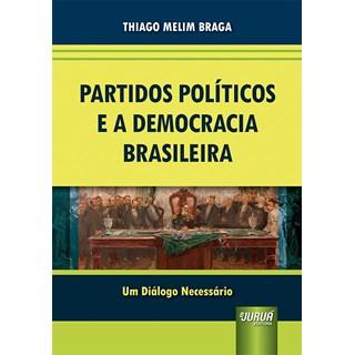 Livro - Partidos Políticos e a Democracia Brasileira - Braga - Juruá