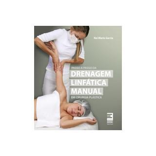 Livro - Passo a Passo da Drenagem Linfática Manual – Em Cirurgia Plástica - Garcia
