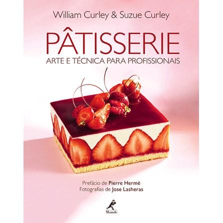 Livro - Pâtisserie - Arte e técnica para profissionais - Curley