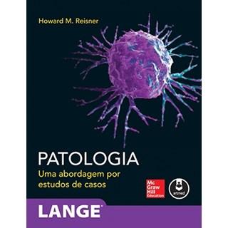 Livro - Patologia ( Lange ) - Uma Abordagem por Estudos de Casos - Reisner