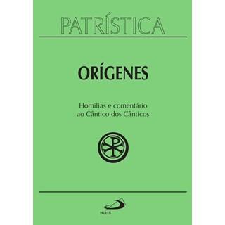 Livro - Patrística: Homilias e Comentário ao Cântico Dos Cânticos - Orígenes - Paulus