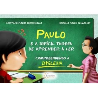 Livro - Paulo e a Difícil Tarefa de Aprender a Ler: Compreendendo a Dislexia - Bortoncello