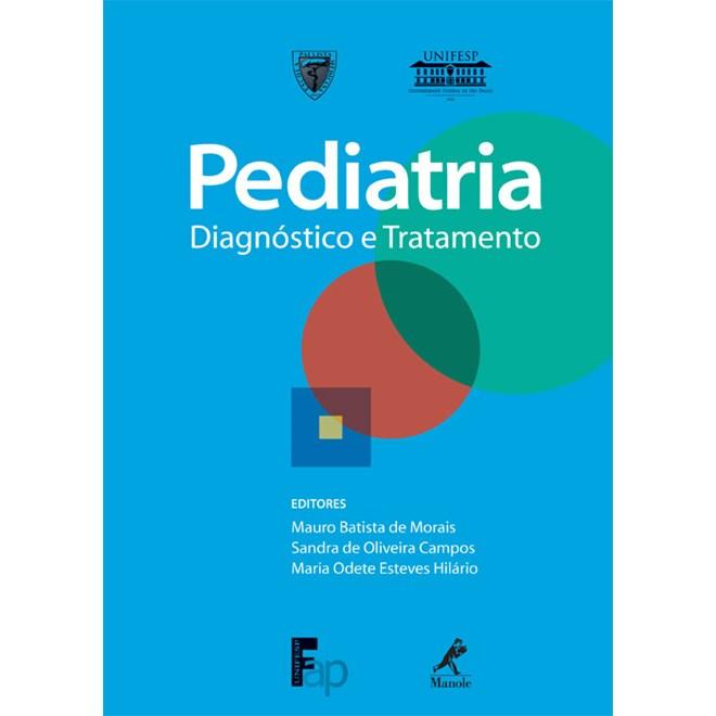 Livro - Pediatria - Diagnóstico e Tratamento - Ex-Guia de Pediatria da Série Guias de Medicina Ambulatorial e Hospitalar da Unifesp-EPM - Morais ***
