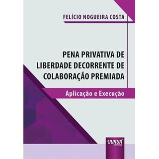 Livro Pena Privativa de Liberdade Decorrente de Colaboração Premiada - Costa - Juruá