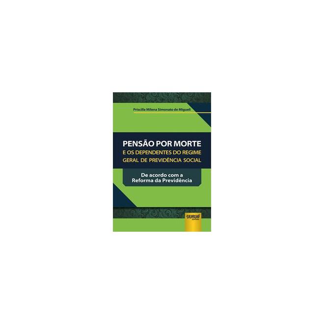 Livro - Pensão Por Morte e os Dependentes do Regime Geral de Previdência Social - Migueli 1º edição