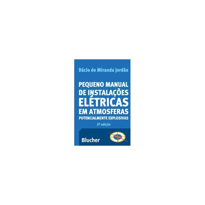 Livro - Pequeno Manual de Instalações Elétricas em Atmosferas Potencialmente Explosivas - Jordão