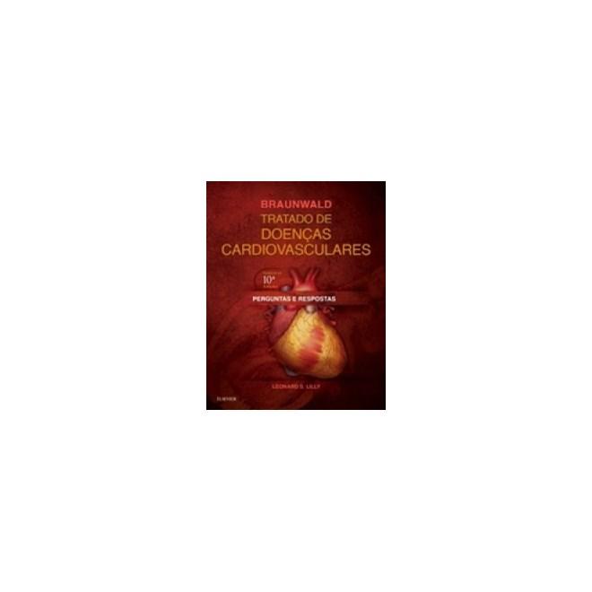 Livro - Perguntas e Respostas de Braunwald - Tratado de Doenças Cardiovasculares