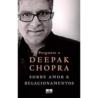 Livro - Pergunte a Deepak Chopra Sobre Amor e Relacionamentos - Chopra